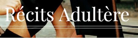 Récits adultère d'hommes et de femmes infidèles